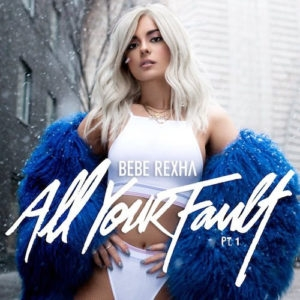 All Your Fault BY Bebe Rexha